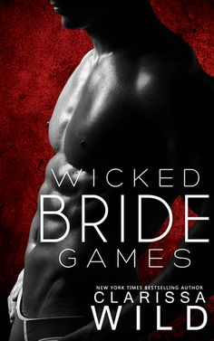 Wicked Bride Games Clarissa Wild Publication date: January 10th 2017 Genres: Erotica, Romance, Suspense