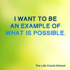I want to be an example of what is possible. (Brooke Castillo) | TheLifeCoachSchool.com
