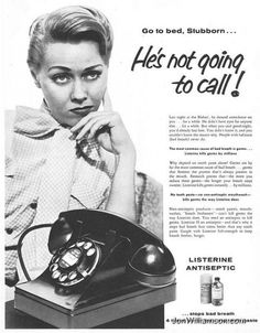 "wow. the ad reads on and on, things like ""He only had eyes for you...for awhile.  He danced attendance on you.....for awhile.."" on & on, but hey, it's her fault she lost  him because she didn't use Listerine! Lord! >:/"