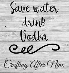 Check out this item in my Etsy shop https://www.etsy.com/listing/460363340/save-water-drink-vodka-vodka-svg-save