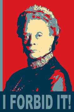 Make campaign materials like this: | 29 Pieces Of Astute Political Wisdom From The Dowager Countess OfGrantham