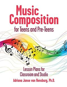 Music Composition for Teens and Pre-Teens: Lesson Plans for Composing, Exploring and Performing Teaching Music, Lesson Plans, Middle School, Exploring, Composition, Teen, Classroom, How To Plan, Amazon