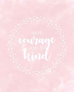 Have courage and be kind // Quote // Cinderella | OhMyFangirly
