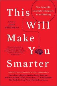 This Will Make You Smarter: 151 Big Thinkers Each Pick a Concept to Enhance Your Cognitive Toolkit by Maria Popova