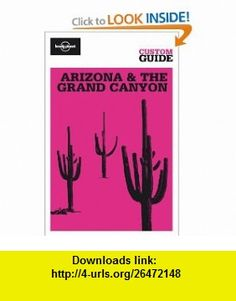 Arizona  the Grand Canyon (Lonely Planet CUSTOM Guide) (9781741798692) Becca Blond, David Goldberg, Jeff Campbell, Andrea Schulte-Peevers , ISBN-10: 1741798698  , ISBN-13: 978-1741798692 ,  , tutorials , pdf , ebook , torrent , downloads , rapidshare , filesonic , hotfile , megaupload , fileserve