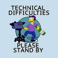 Technical Difficulties, Please Stand By Simpsons Funny, Simpsons Art, 80s Cartoon Shows, Simpsons Tattoo, Joe Bonamassa, School Information, Technical Difficulties, Futurama, Monday Motivation