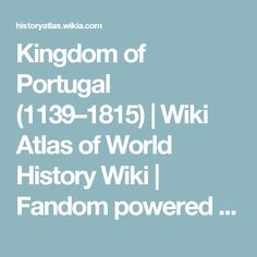 Kingdom of Portugal (1139–1815) | Wiki Atlas of World History Wiki | Fandom powered by Wikia