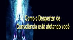 Como o Despertar de Consciência está afetando você: O Que Você Precisa S...