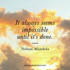 """It always seems impossible until it's done."" - Nelson Mandela #weresoinspired #quotes"