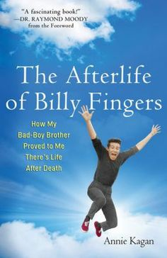 The Afterlife of Billy Fingers: How My Bad-Boy Brother Proved to Me There's Life After Death.  Now available