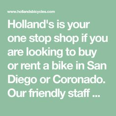 Holland's is your one stop shop if you are looking to buy or rent a bike in San Diego or Coronado. Our friendly staff will get you on the perfect bike for you. We carry the top brands and models. Carbon Road Bike, Kids Seating, Looking To Buy, Road Bikes, Tandem, San Diego, Wanderlust, Models, Model