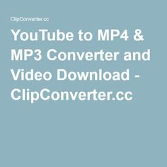 YouTube to MP4 & MP3 Converter and Video Download - ClipConverter.cc
