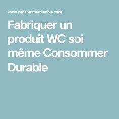 Fabriquer un produit WC soi même Consommer Durable