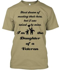 Daughter of a Veteran | Teespring. Gotta stay off all the t-shirt sites, as do my boys. We see too many we want like this one. I'm the proud daughter of a Vietnam Veteran. Couldn't decide though if want in chocolate brown hoodie or the tree camo t-shirt.  teespring.com/daughter-of-a-veteran_script