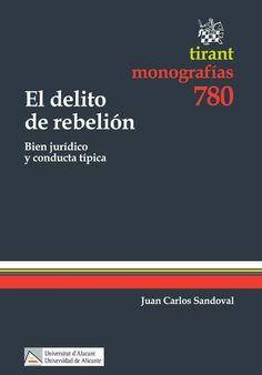 Sandoval, Juan Carlos. El delito de rebelión. Tirant lo Blanch, 2013.