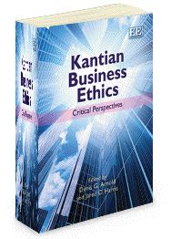 Kantian Business Ethics: Critical perspectives - edited by Denis G. Arnold and Jared D. Harris - October 2012
