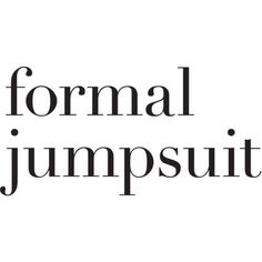 Formal Jumpsuit Text ❤ liked on Polyvore featuring text, words, phrase, quotes e saying