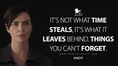 Andy: It's not what time steals, it's what it leaves behind. Things you can't forget. #Andy #TheOldGuard #TheOldGuardMovie #TheOldGuard2020 #TheOldGuardQuotes Top Movie Quotes, Leave Behind, Good Movies, Forget, Old Things, Leaves, Canning, Home Canning, Conservation