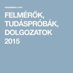FELMÉRŐK, TUDÁSPRÓBÁK, DOLGOZATOK 2015