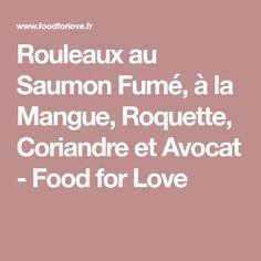 Rouleaux au Saumon Fumé, à la Mangue, Roquette, Coriandre et Avocat - Food for Love
