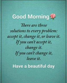 Picture: There Are Three Solutions To Every Problem Positive Morning Quotes, Positive Good Morning Quotes, Good Morning Friends Quotes, Sunday Morning Quotes, Morning Wishes Quotes, Good Morning Motivation, Good Morning Beautiful Quotes, Good Morning Image Quotes, Morning Quotes Images