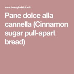 Pane dolce alla cannella (Cinnamon sugar pull-apart bread)