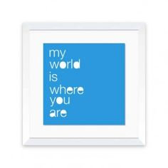 Where you are is where I belong. It's where I wanna be.
