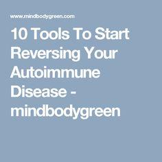 10 Tools To Start Reversing Your Autoimmune Disease - mindbodygreen
