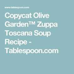 Copycat Olive Garden™ Zuppa Toscana Soup Recipe - Tablespoon.com