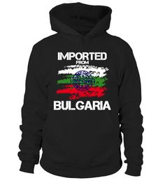 Imported From Bulgaria  #gift #idea #shirt #image #funny #travel #trip #camping #new #top #best