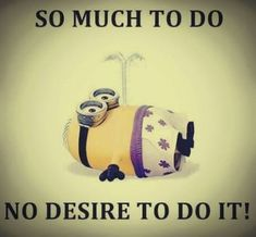 So Much To Do No Desire To Do It weekend minion minions weekend quotes funny…