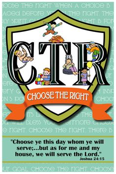 Choose the Right poster  http://www.etsy.com/listing/84888932/ctr-choose-the-right-lds-primary-2012