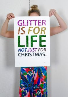 One of my lovely blog readers, Marisa, posted this on my FB wall yesterday and it made my day! Glitter is for life...;)