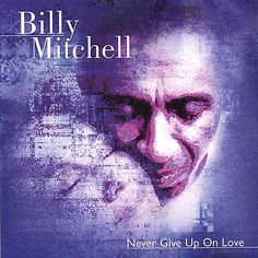 Billy Mitchell - Never Give Up On Love
