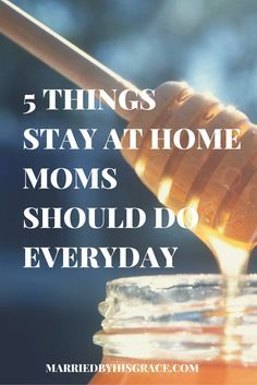 5 Things Stay At Home Moms Should Do Everyday. http://MarriedbyHisGrace.com