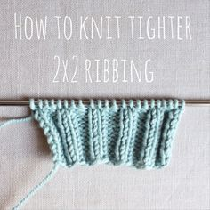 KNITTING TUTORIAL: TIGHTER 2×2 RIBBING  January 10 2014 knitting, tutorial 6 comments Share Have you ever noticed baggy purl stitches in you...