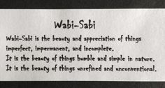 Wabi-Sabi is the beauty and appreciation of things imperfect, impermanent, and incomplete. It is the beauty of things humble and simple in nature. It is the beauty of things unrefined and unconventional. Wabi Sabi, Sogetsu Ikebana, Images Google, Bing Images, Do Love, Perfectly Imperfect, Memes, Wise Words, Philosophy