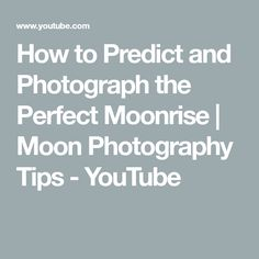 How to Predict and Photograph the Perfect Moonrise | Moon Photography Tips - YouTube