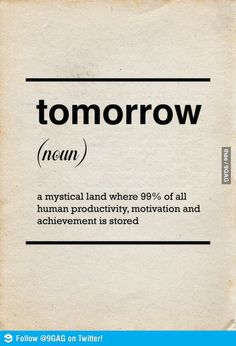 In the land of procrastination, this is so true