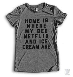 Home is where my bed, netflix and ice cream are.