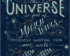 """The universe is full of magical things patiently waiting for our wits to grow sharper."""