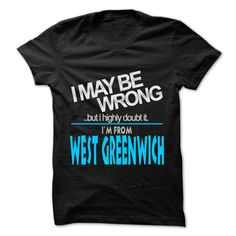 (Tshirt Popular) I May Be Wrong But I Highly Doubt It I am From West Greenwich  99 Cool City Shirt  Shirts of year  If you are Born live come from West Greenwich or loves one. Then this shirt is for you. Cheers !!!  Tshirt Guys Lady Hodie  SHARE and Get Discount Today Order now before we SELL OUT Today  Camping 99 cool city shirt be wrong but i highly doubt it am i may be wrong but highly west greenwich