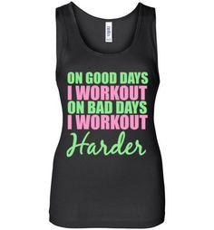 On Good Days I Workout On Bad Days I Workout Harder Tank TopåÊby Tshirt Unicorn Each tankåÊis made to order using digital printing in the USA. Allow 3-5 days to print the order and get it shipped. You