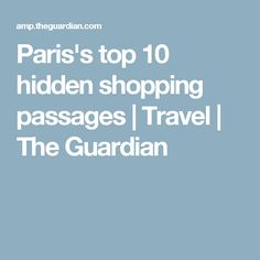 Paris's top 10 hidden shopping passages | Travel | The Guardian