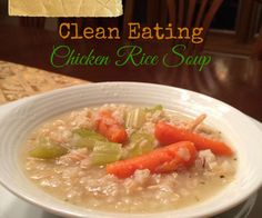 Chicken and rice soup-clean (try with own chicken broth instead of bouillon cubes-too much sodium!!)