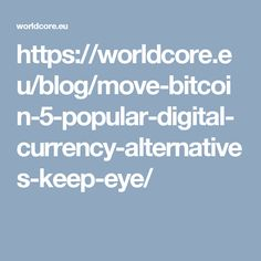 https://worldcore.eu/blog/move-bitcoin-5-popular-digital-currency-alternatives-keep-eye/
