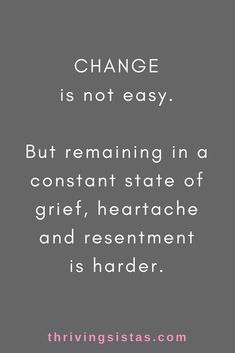 Change is not easy. Remaining in a constant state of grief, heartache and resentment is harder Change is not easy. Remaining in a constant state of grief, heartache and resentment is harder Change is not easy. Remaining in a constant stat Resentment Quotes, Heartache Quotes, Heartbreak Quotes, Insecurity, The Words, Robert Kiyosaki, Quotes Dream, Life Quotes, Quotes Quotes