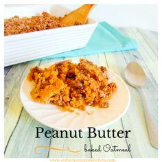 Peanut Butter Baked Oatmeal Seduction in the Kitchen