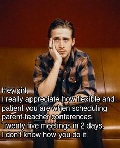 Hey Girl, I really appreciate how flexible and patient you are when scheduling parent-teacher conferences. Twenty five meetings in two days, I don't know how you do it. #HeyGirl #Teacher