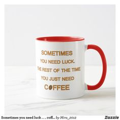 Sometimes you need luck. The rest of the time you just need coffee (© Mira) Mug Coffee Quotes Funny, Coffee Humor, 25th Birthday, Best Birthday Gifts, Need Coffee, Coffee Mugs, Coffee Lover Gifts, Coffee Lovers, Day Up